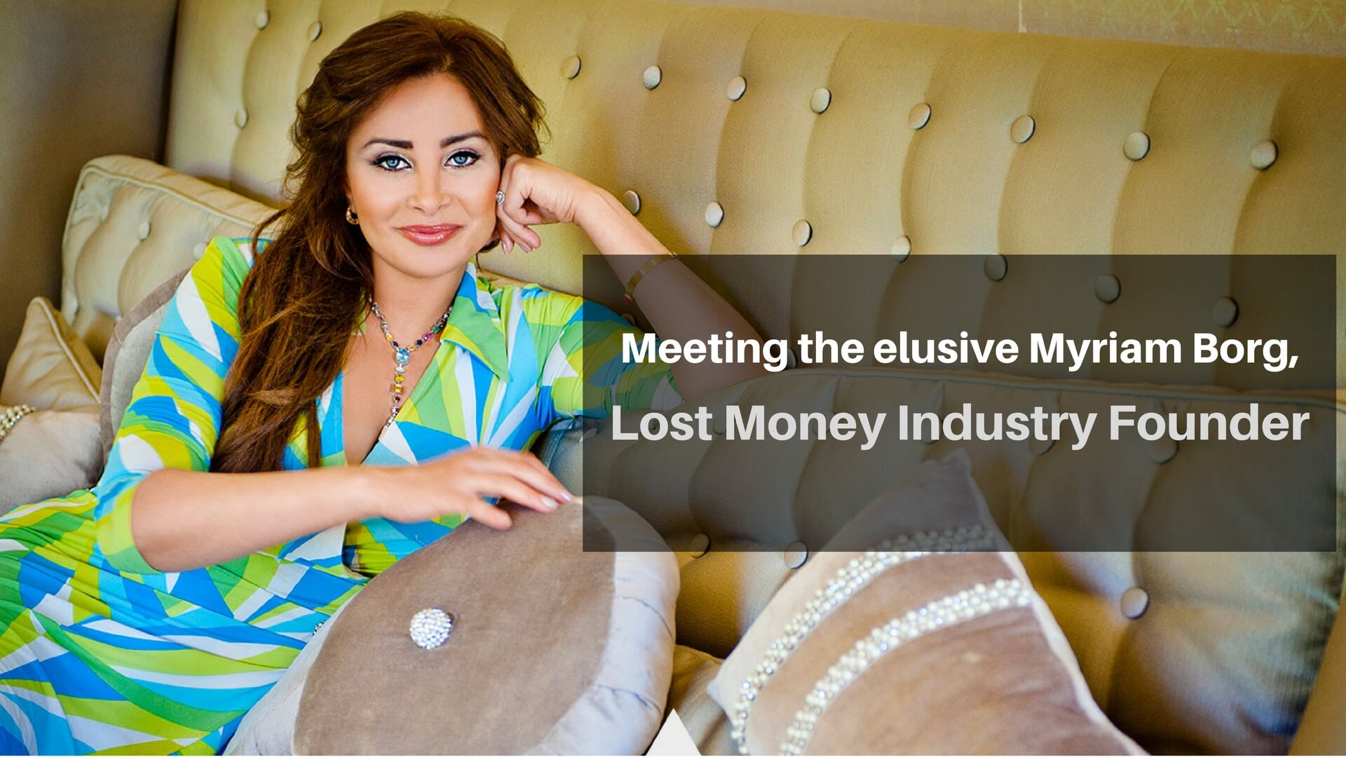 Meeting the elusive Myriam Borg, Lost Money Industry Founder