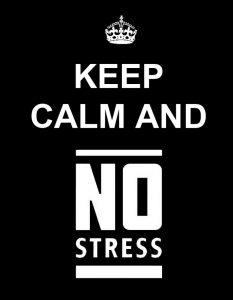 Keep Calm and No Stress