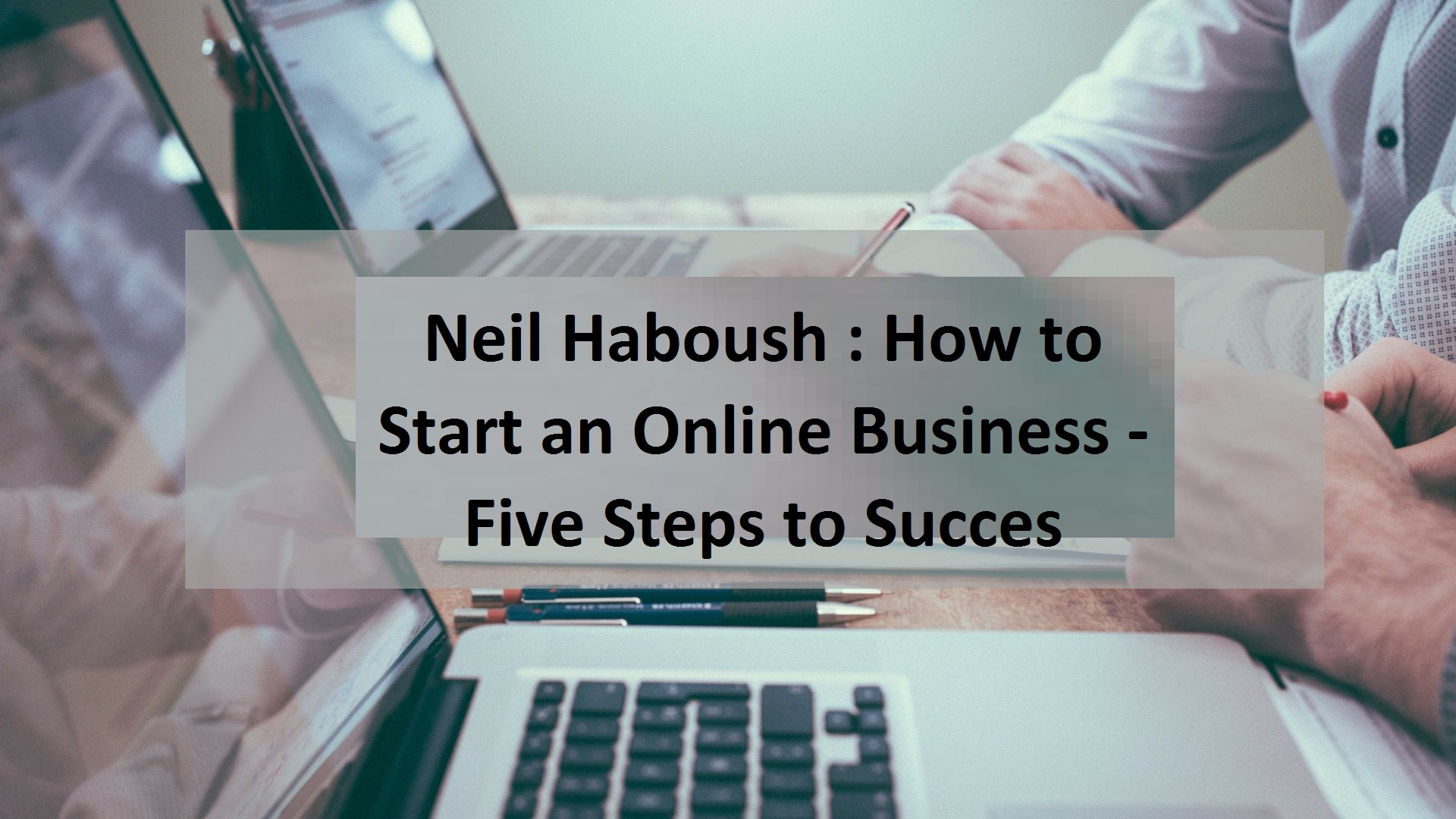 Neil Haboush Online Business Expert