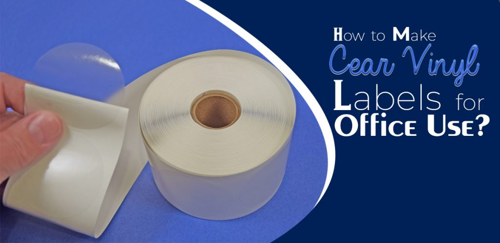 How to make clear vinyl Labels for Office Use