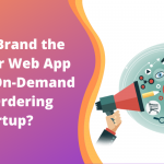 How to Brand the Customer Web App for your On-Demand Food Ordering Startup_