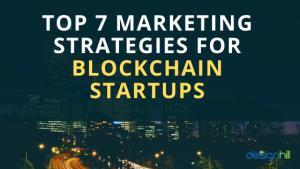 Top 7 Marketing Strategies for Blockchain Startups