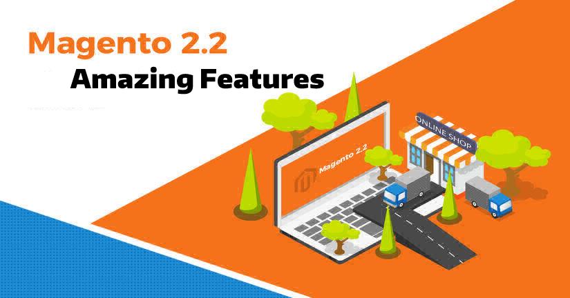 Amazing Magento 2.2 Features