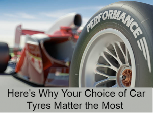 Here's Why Your Choice of Car Tyres Matter the Most