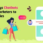 Best ways Chatbots can help marketers to increase sales