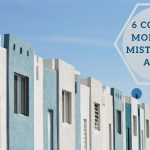 6 Common Mortgage Mistakes To Avoid