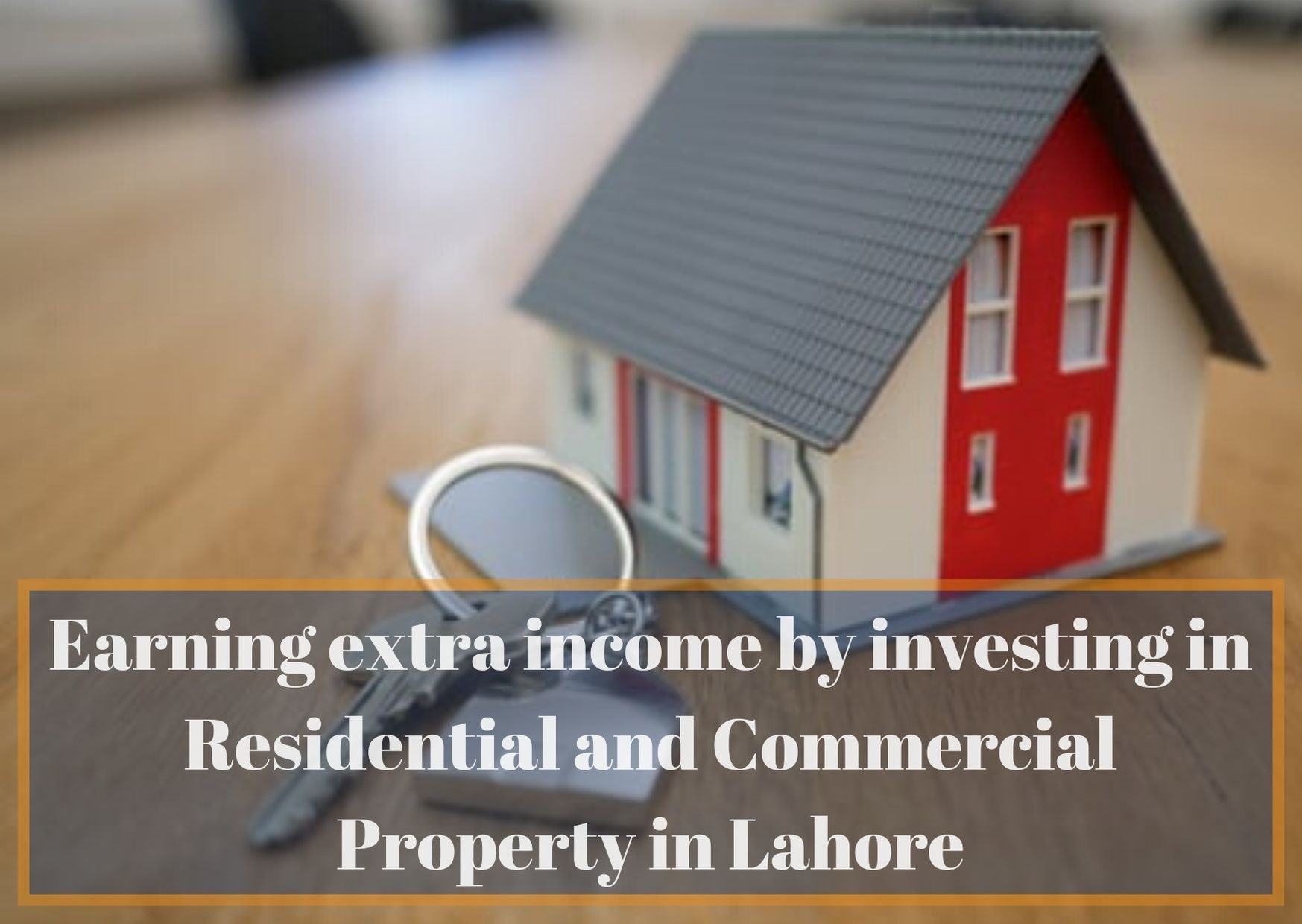 Earning extra income by investing in Residential and Commercial Property in Lahore