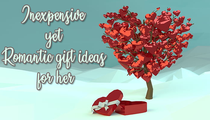 Inexpensive yet romantic gift ideas for her