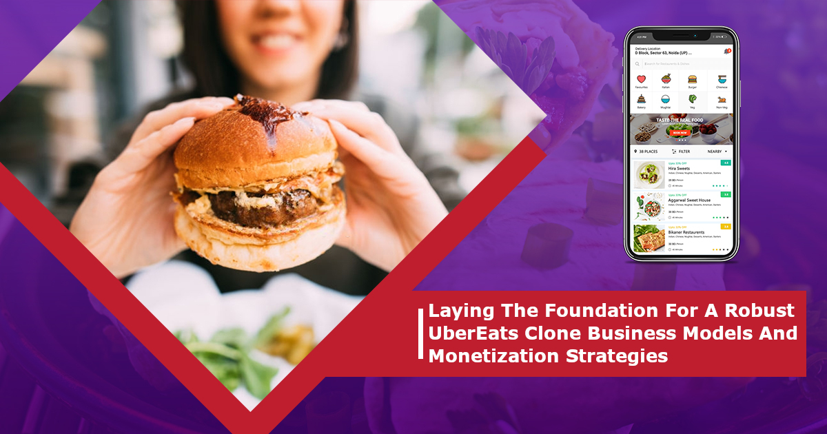 Laying The Foundation For A Robust UberEats Clone Business Models And Monetization Strategies