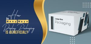 In-how-many-ways-display-packaging-is-beneficial