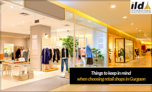 Things to keep in mind when choosing retail shops in Gurgaon