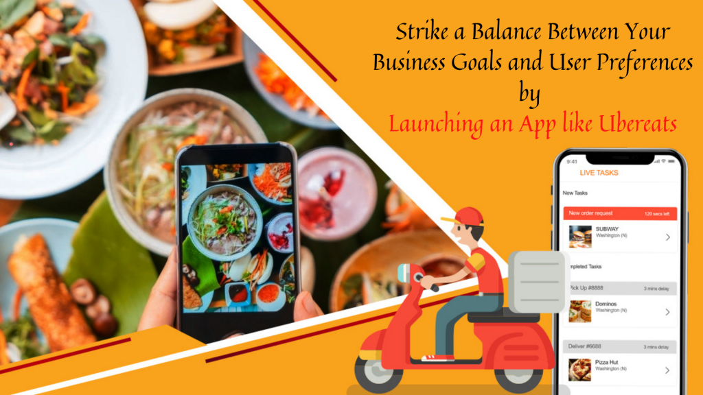 Strike a Balance Between Your Business Goals and User Preferences by Launching an App like Ubereats