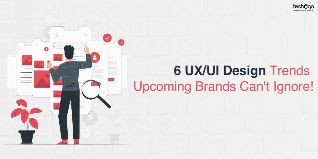 6 UXUI Design Trends Upcoming Brands